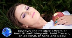 Positive Effects of Magnetic Field Therapy using EarthPulse™ PEMF devices on all Areas of Mind and Body!